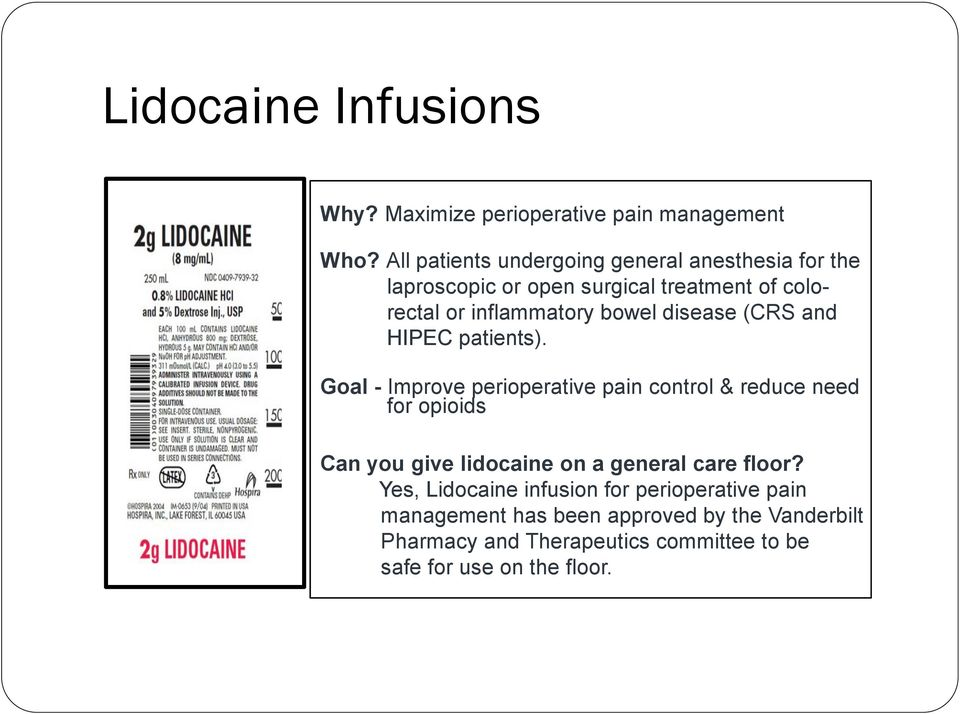 Goal - Improve perioperative pain control & reduce need for opioids Can you give lidocaine on a general care floor?