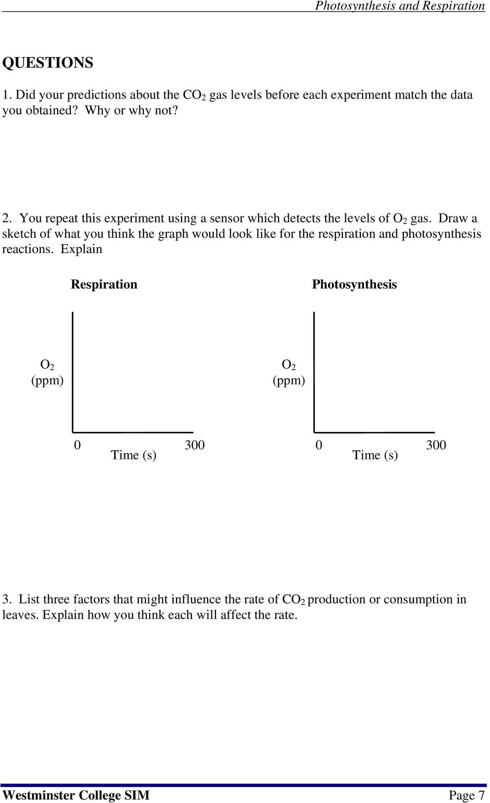 Explain Respiration Photosynthesis O 2 (ppm) O 2 (ppm) 0 300 0 300 Time (s) Time (s) 3.