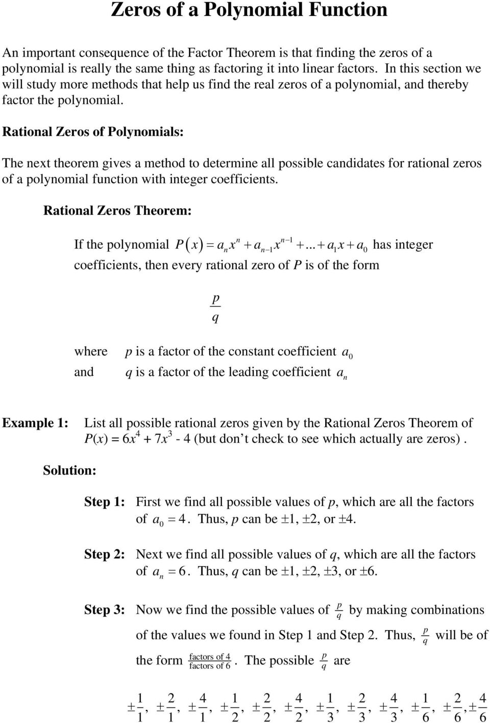 Rational Zeros of Polynomials: The next theorem gives a method to determine all possible candidates for rational zeros of a polynomial function with integer coefficients.