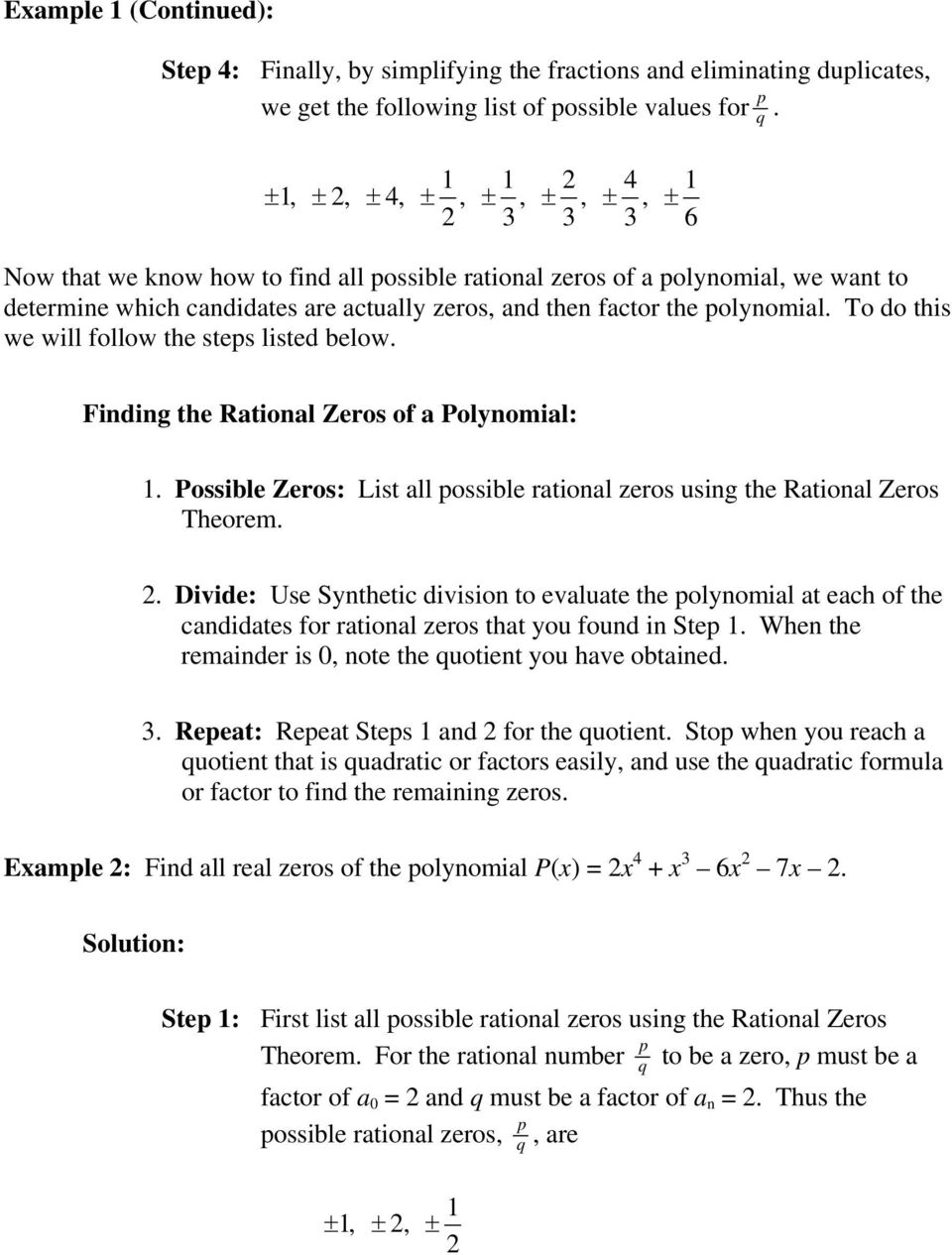 To do this we will follow the steps listed below. Finding the Rational Zeros of a Polynomial:. Possible Zeros: List all possible rational zeros using the Rational Zeros Theorem.