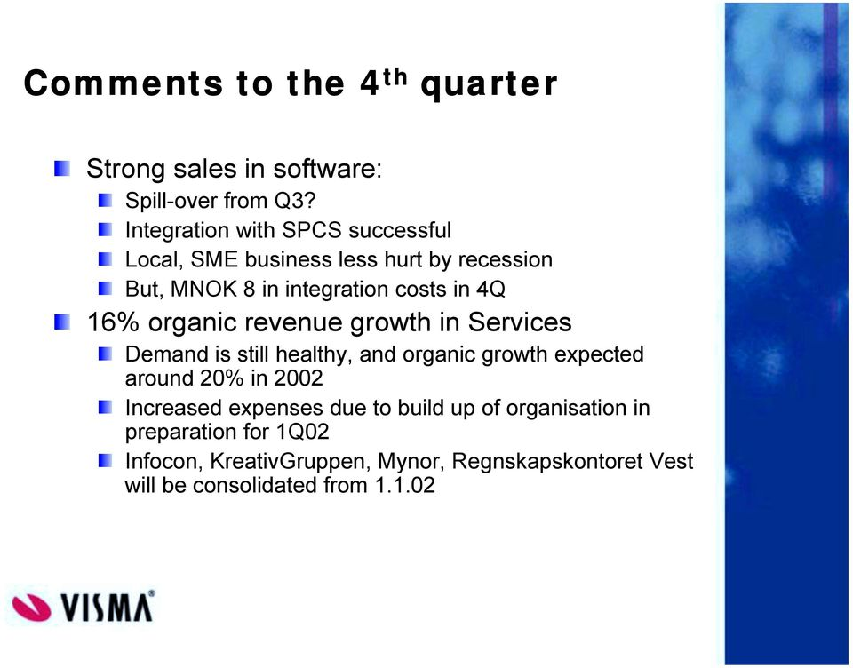 16% organic revenue growth in Services Demand is still healthy, and organic growth expected around 20% in 2002