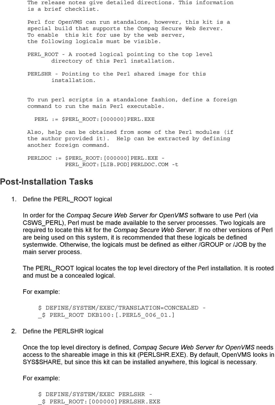 PERLSHR - Pinting t the Perl shared image fr this installatin. T run perl scripts in a standalne fashin, define a freign cmmand t run the main Perl executable. PERL := $PERL_ROOT:[000000]PERL.