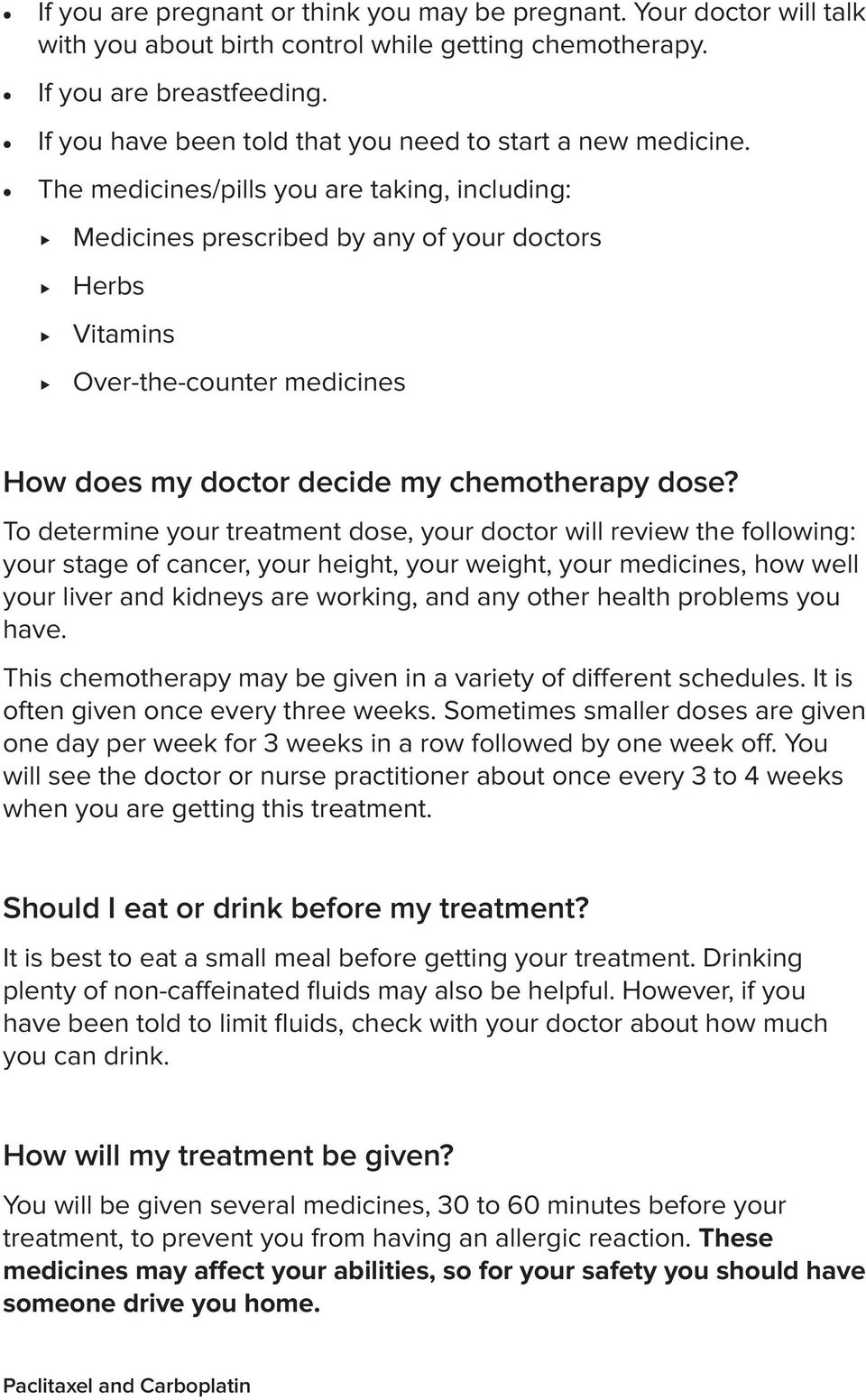 The medicines/pills you are taking, including: Medicines prescribed by any of your doctors Herbs Vitamins Over-the-counter medicines How does my doctor decide my chemotherapy dose?