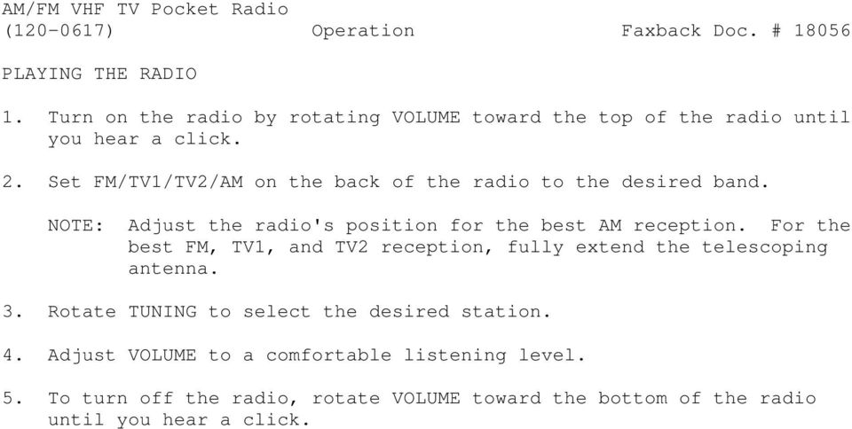 Set FM/TV1/TV2/AM on the back of the radio to the desired band. NOTE: Adjust the radio's position for the best AM reception.