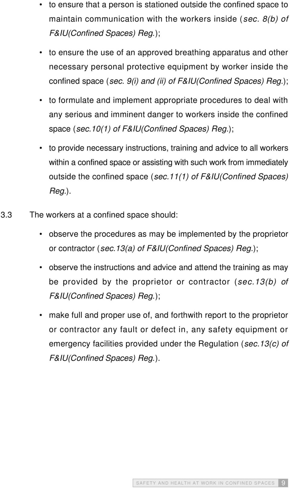 ); to formulate and implement appropriate procedures to deal with any serious and imminent danger to workers inside the confined space (sec.10(1) of F&IU(Confined Spaces) Reg.