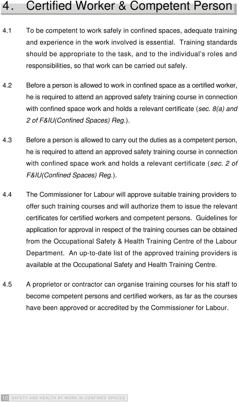 2 Before a person is allowed to work in confined space as a certified worker, he is required to attend an approved safety training course in connection with confined space work and holds a relevant