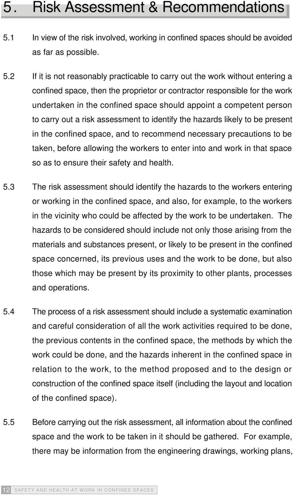 2 If it is not reasonably practicable to carry out the work without entering a confined space, then the proprietor or contractor responsible for the work undertaken in the confined space should