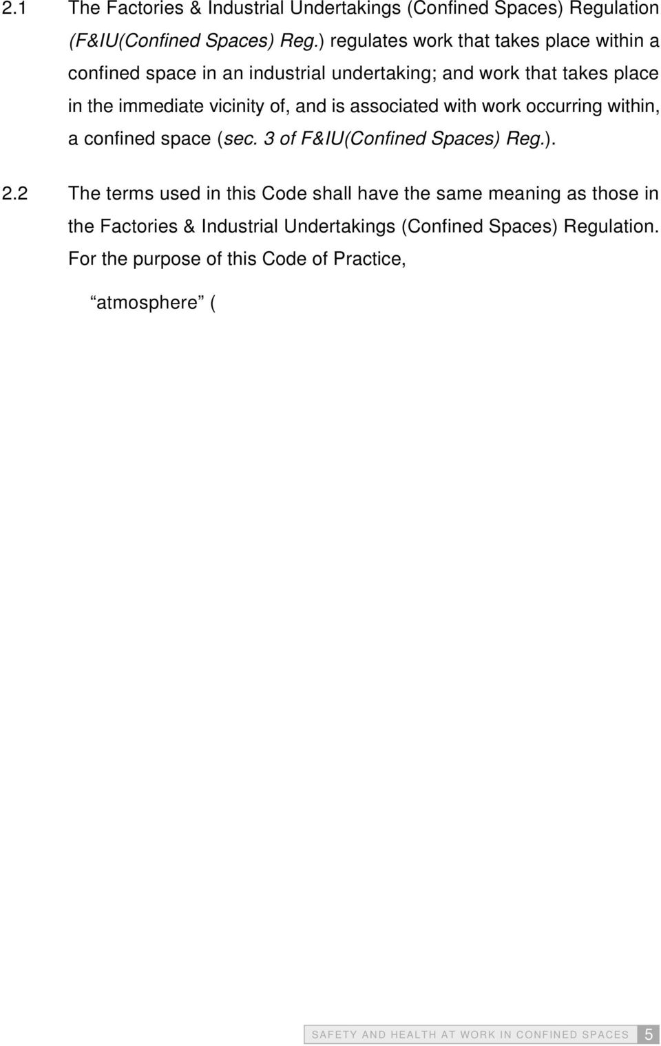 confined space (sec. 3 of F&IU(Confined Spaces) Reg.). 2.2 The terms used in this Code shall have the same meaning as those in the Factories & Industrial Undertakings (Confined Spaces) Regulation.
