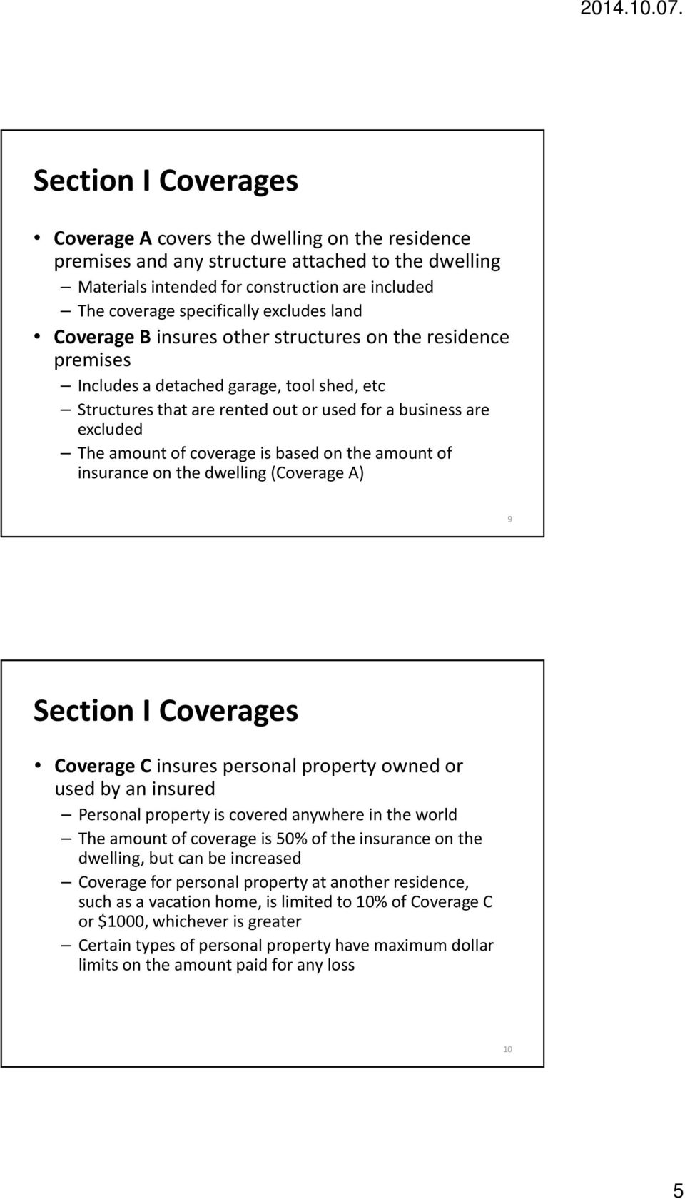 coverage is based on the amount of insurance on the dwelling (Coverage A) 9 Section I Coverages Coverage C insures personal property owned or used by an insured Personal property is covered anywhere