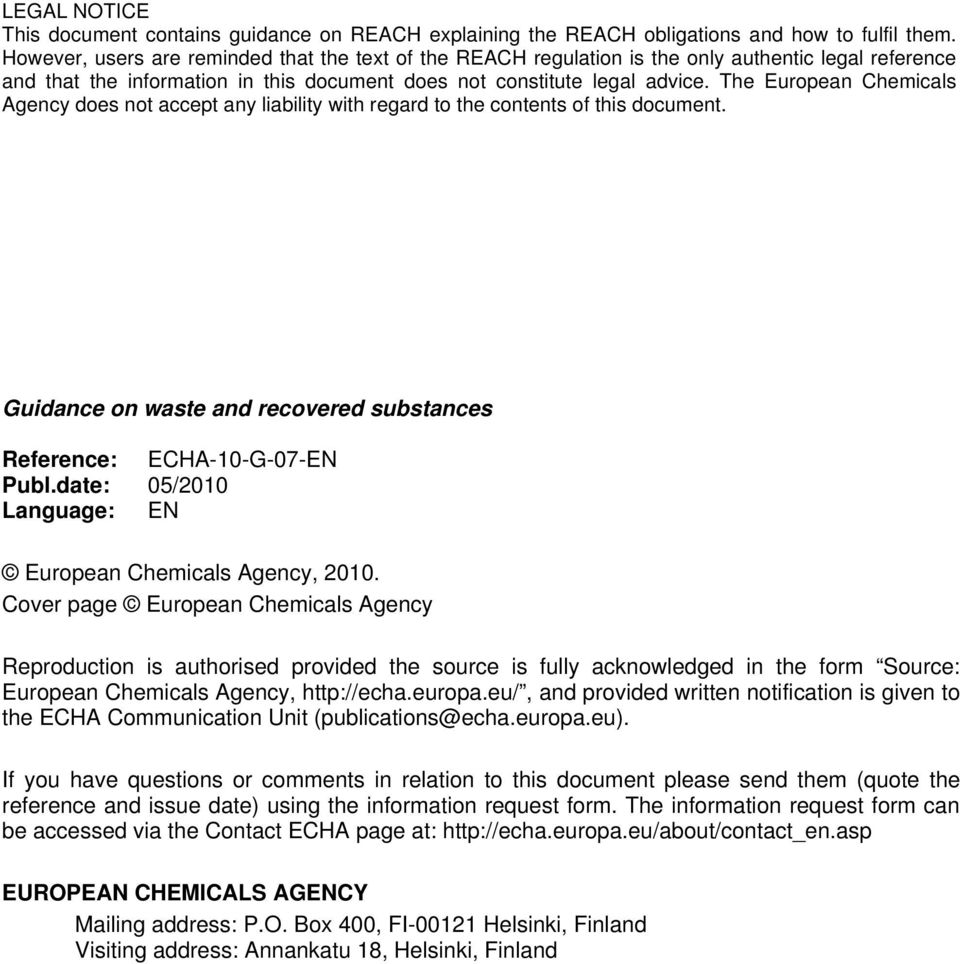 The European Chemicals Agency does not accept any liability with regard to the contents of this document. Guidance on waste and recovered substances Reference: ECHA-10-G-07-EN Publ.