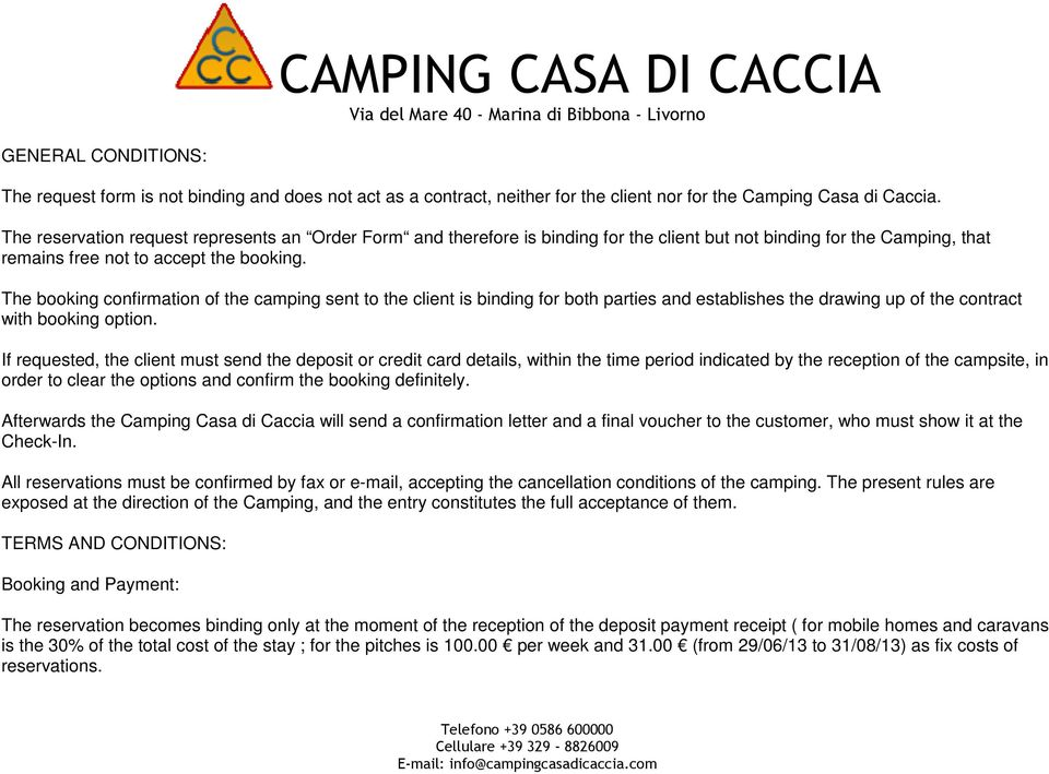 The booking confirmation of the camping sent to the client is binding for both parties and establishes the drawing up of the contract with booking option.
