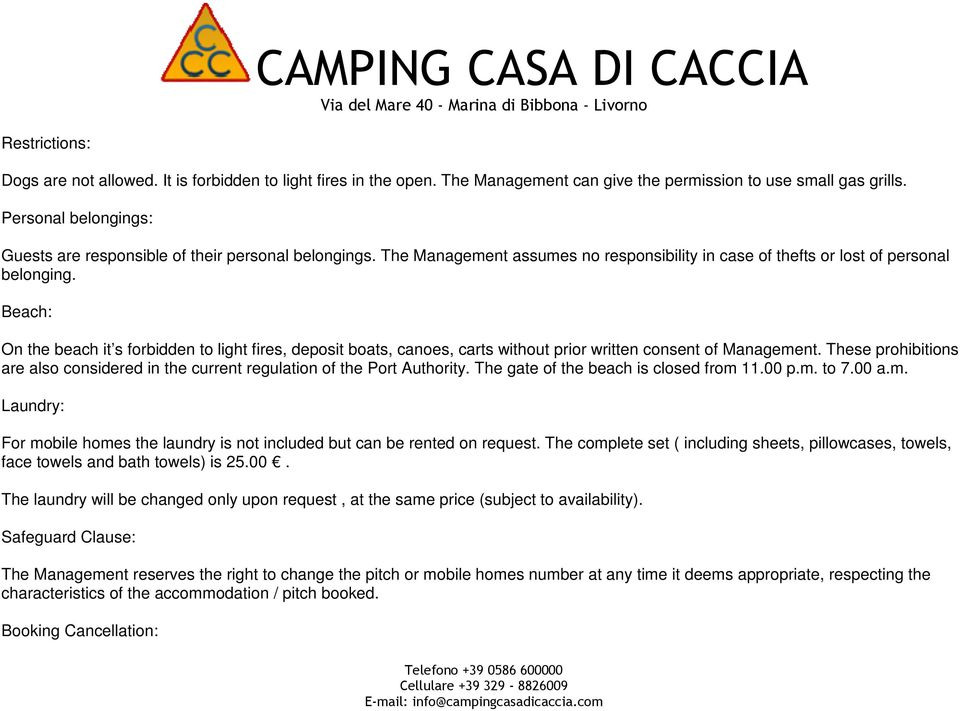 Beach: On the beach it s forbidden to light fires, deposit boats, canoes, carts without prior written consent of Management.