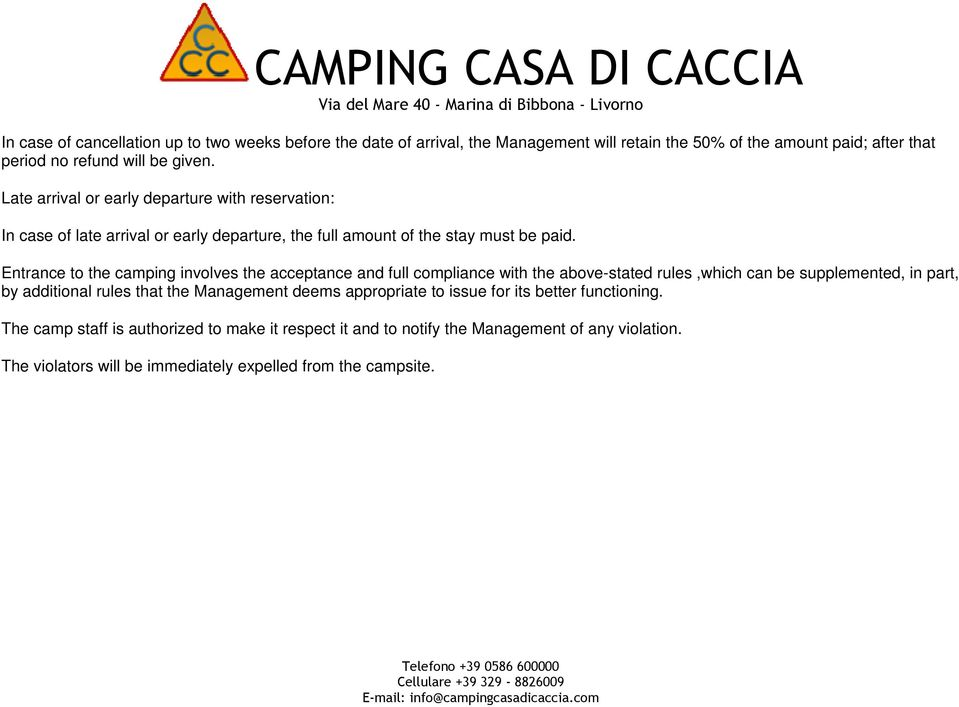 Entrance to the camping involves the acceptance and full compliance with the above-stated rules,which can be supplemented, in part, by additional rules that the Management