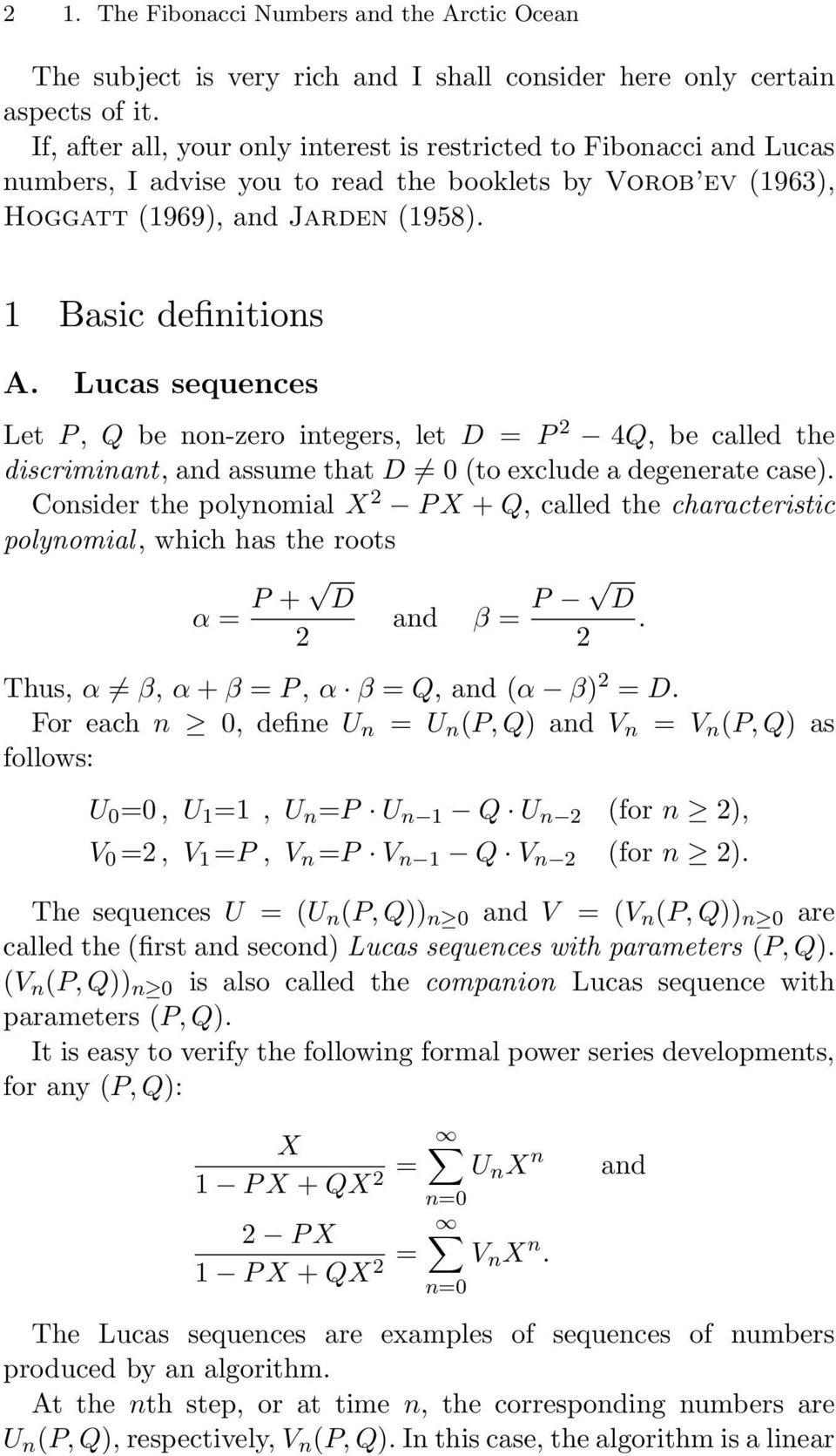 Lucas sequences Let P, Q be non-zero integers, let D = P 2 4Q, be called the discriminant, and assume that D = 0 (to exclude a degenerate case).
