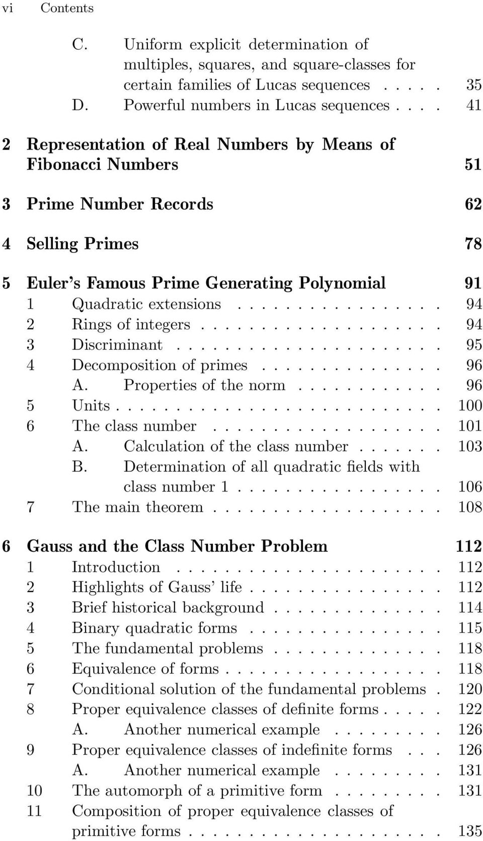 ... 94 2 Ringsofintegers.... 94 3 Discriminant.... 95 4 Decompositionofprimes.... 96 A. Propertiesofthenorm.... 96 5 Units.... 100 6 Theclassnumber.... 101 A. Calculationoftheclassnumber.... 103 B.