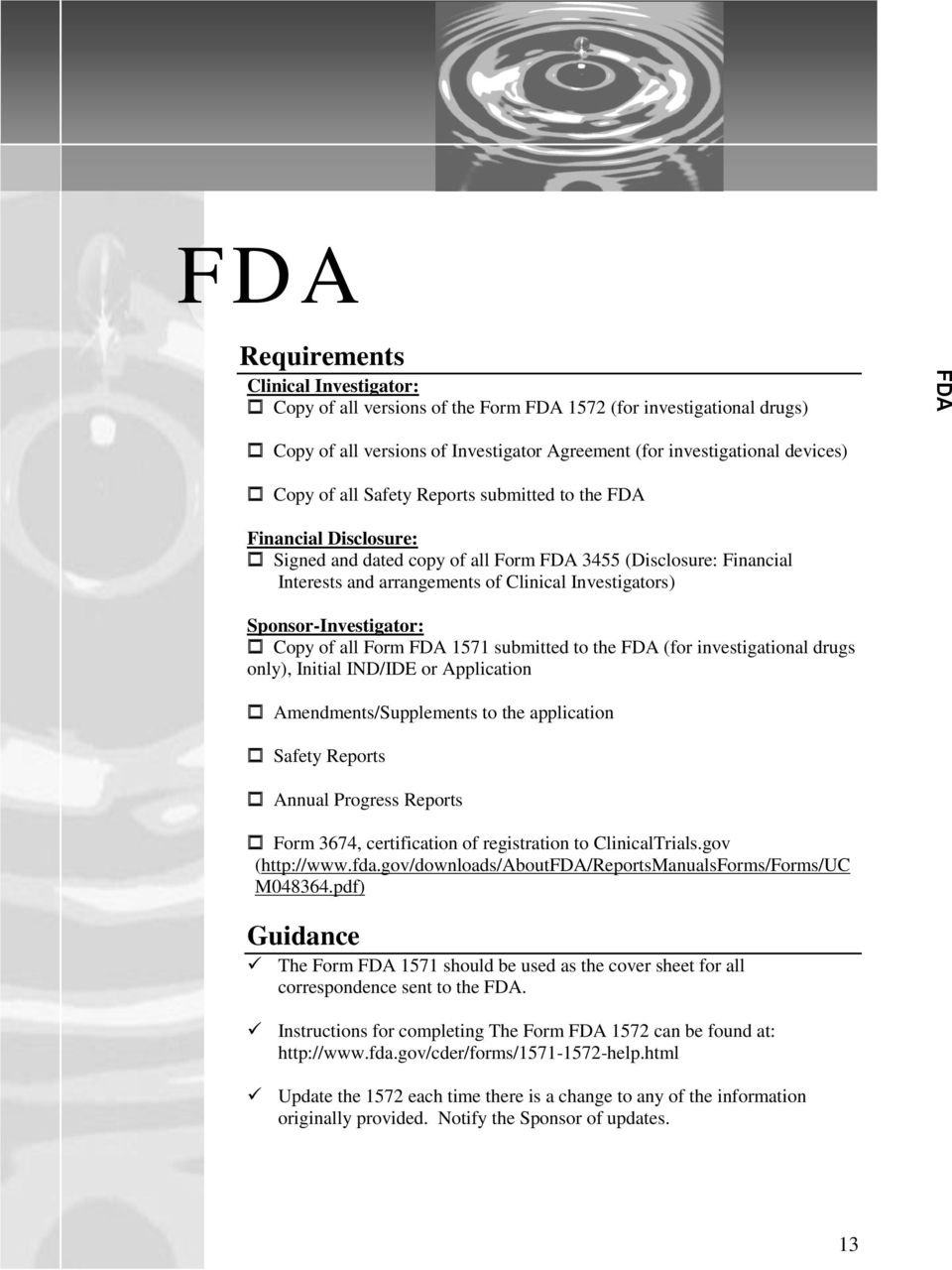 of all Form FDA 1571 submitted to the FDA (for investigational drugs only), Initial IND/IDE or Application Amendments/Supplements to the application Safety Reports Annual Progress Reports Form 3674,