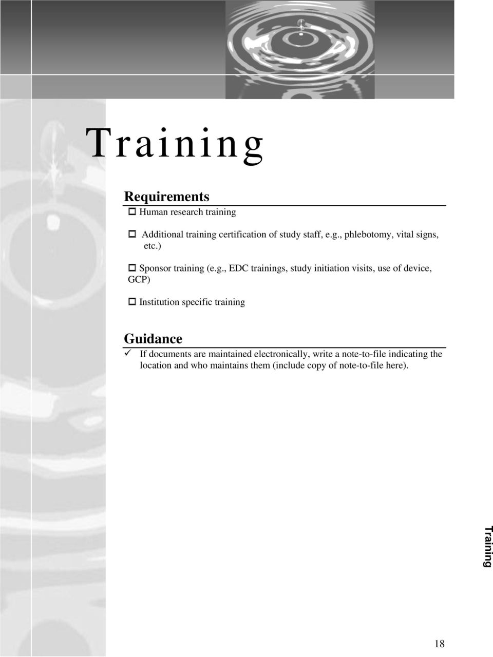 (e.g., EDC trainings, study initiation visits, use of device, GCP) Institution specific training