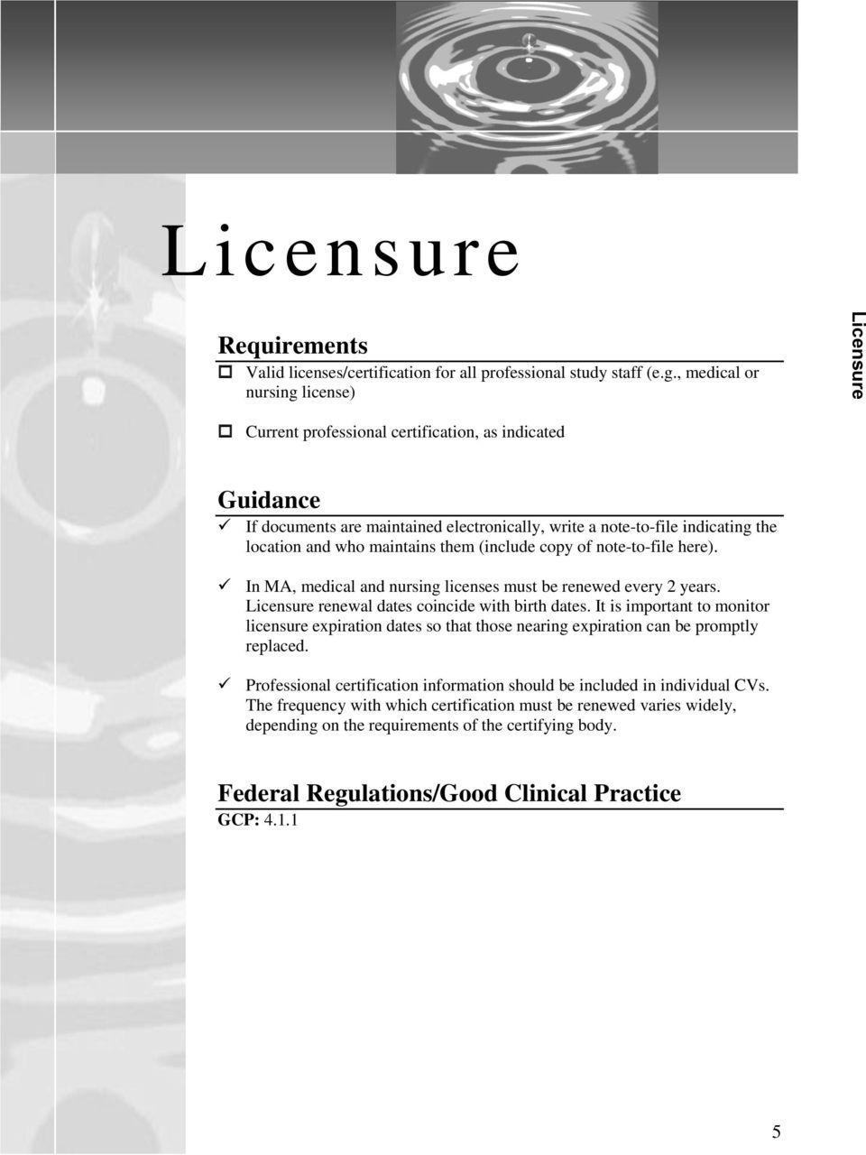 copy of note-to-file here). In MA, medical and nursing licenses must be renewed every 2 years. Licensure renewal dates coincide with birth dates.