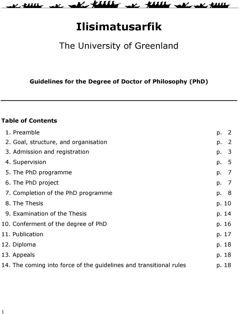 The PhD project p. 7 7. Completion of the PhD programme p. 8 8. The Thesis p. 10 9. Examination of the Thesis p. 14 10.