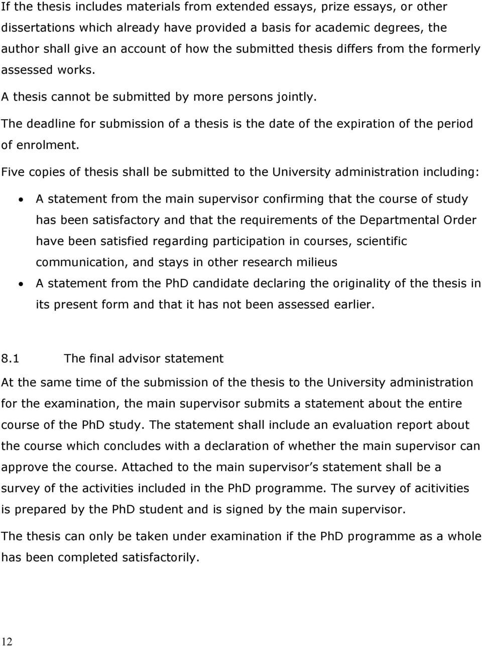 The deadline for submission of a thesis is the date of the expiration of the period of enrolment.