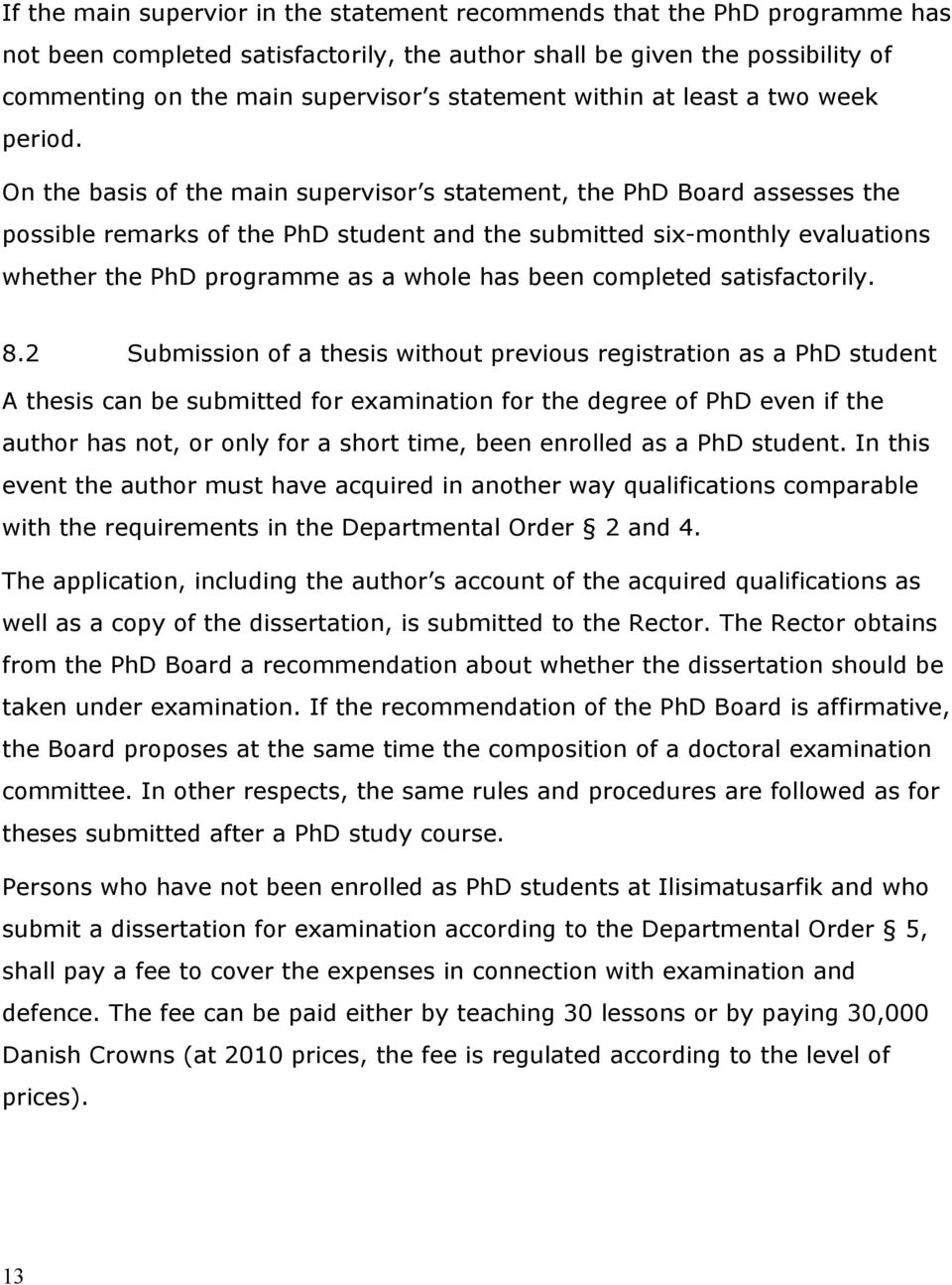 On the basis of the main supervisor s statement, the PhD Board assesses the possible remarks of the PhD student and the submitted six-monthly evaluations whether the PhD programme as a whole has been