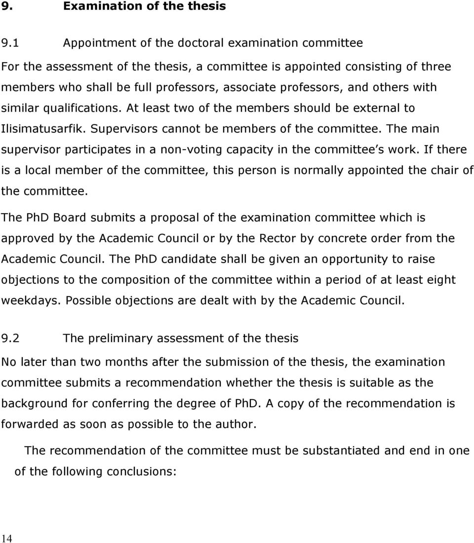 others with similar qualifications. At least two of the members should be external to Ilisimatusarfik. Supervisors cannot be members of the committee.