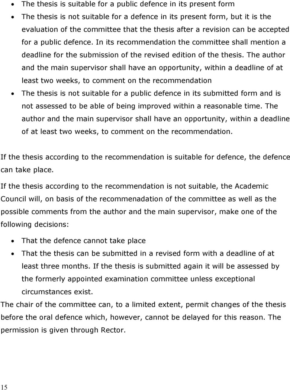 The author and the main supervisor shall have an opportunity, within a deadline of at least two weeks, to comment on the recommendation The thesis is not suitable for a public defence in its