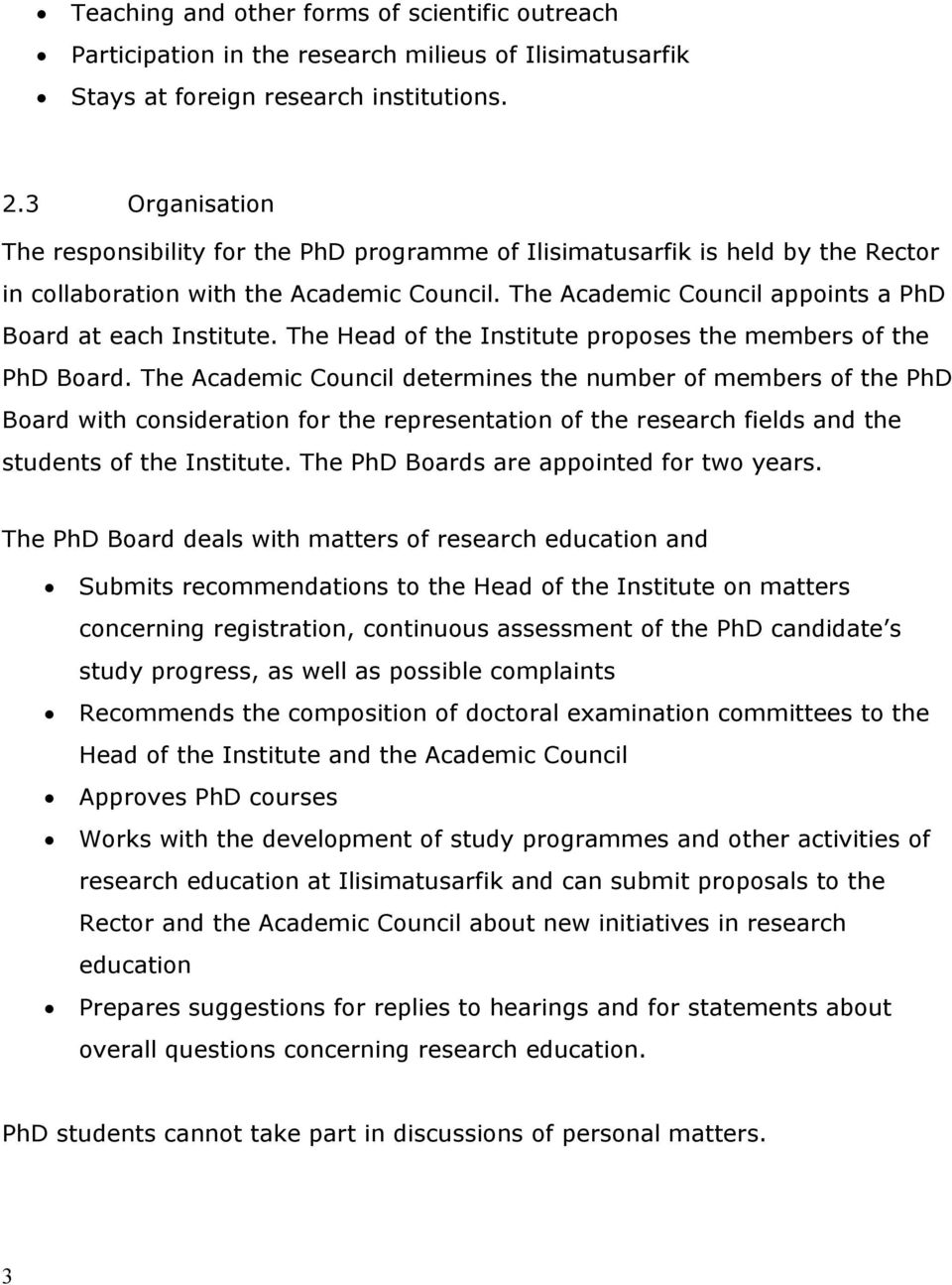 The Academic Council appoints a PhD Board at each Institute. The Head of the Institute proposes the members of the PhD Board.