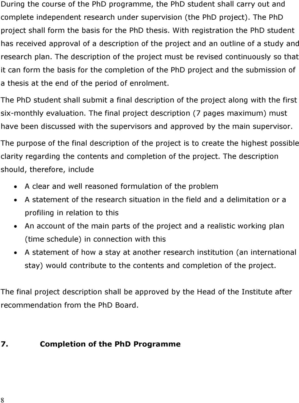 The description of the project must be revised continuously so that it can form the basis for the completion of the PhD project and the submission of a thesis at the end of the period of enrolment.