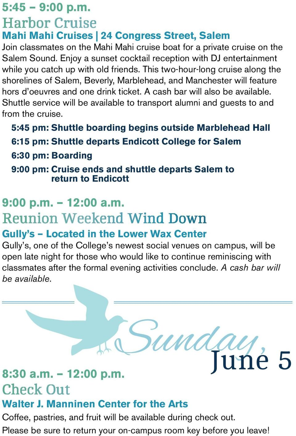 This two-hour-long cruise along the shorelines of Salem, Beverly, Marblehead, and Manchester will feature hors d oeuvres and one drink ticket. A cash bar will also be available.