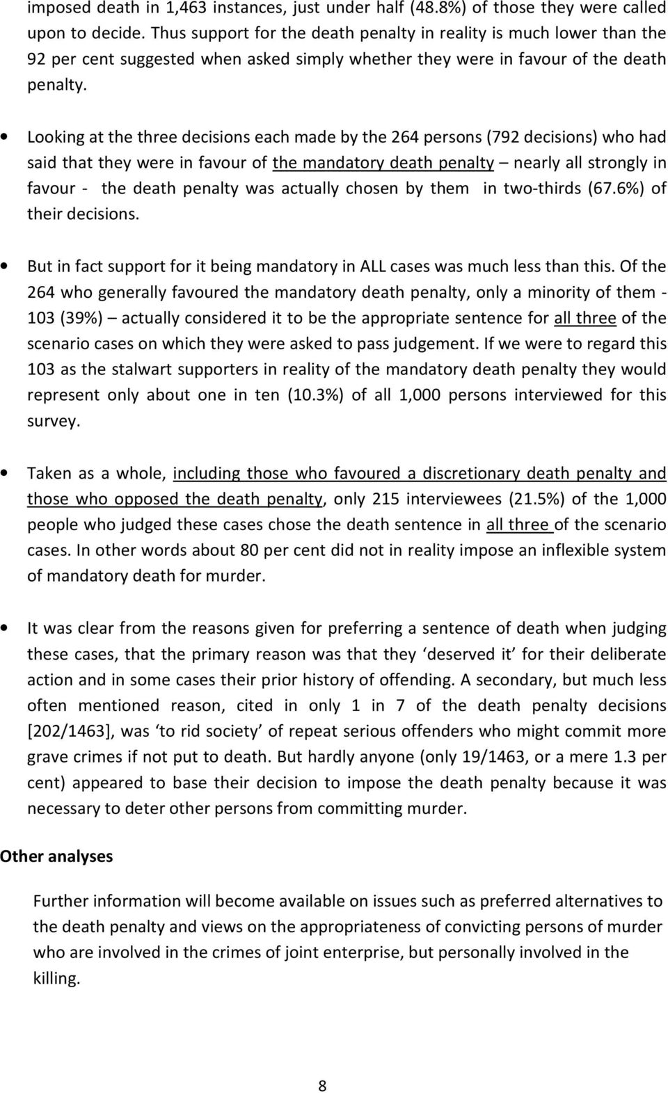Looking at the three decisions each made by the 264 persons (792 decisions) who had said that they were in favour of the mandatory death penalty nearly all strongly in favour - the death penalty was