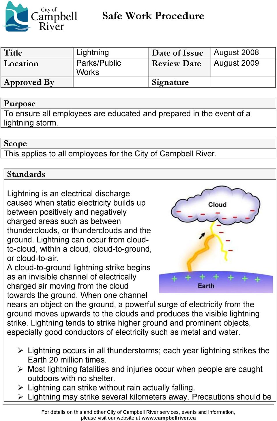 Standards Lightning is an electrical discharge caused when static electricity builds up between positively and negatively charged areas such as between thunderclouds, or thunderclouds and the ground.