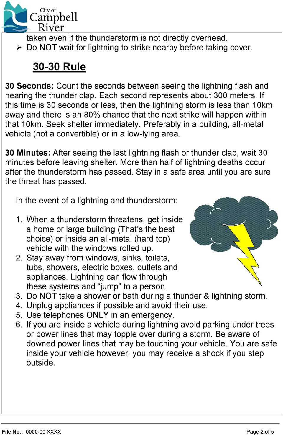 If this time is 30 seconds or less, then the lightning storm is less than 10km away and there is an 80% chance that the next strike will happen within that 10km. Seek shelter immediately.