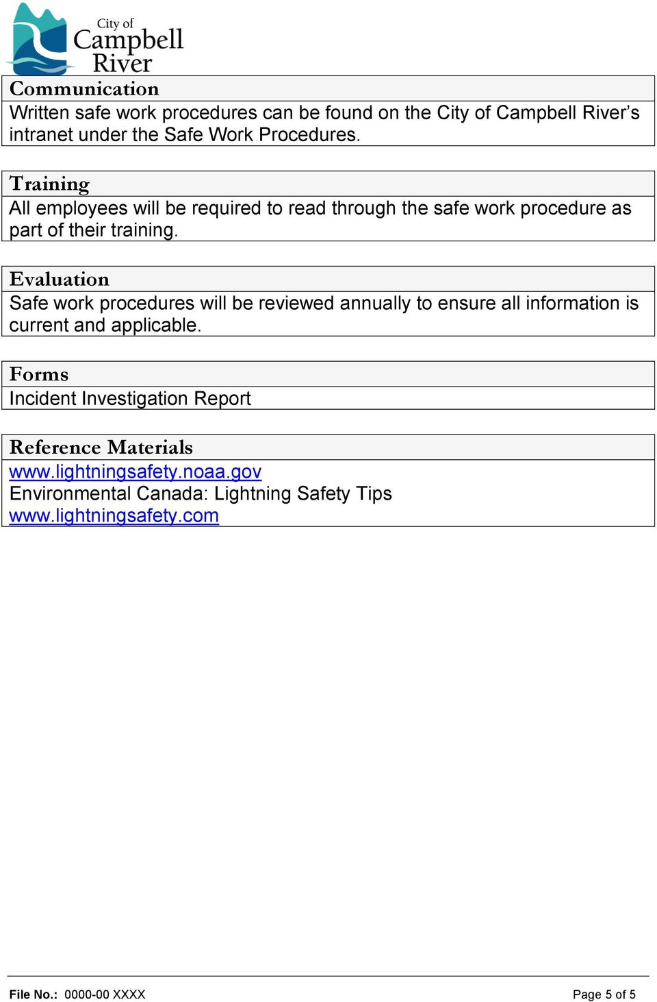 Evaluation Safe work procedures will be reviewed annually to ensure all information is current and applicable.