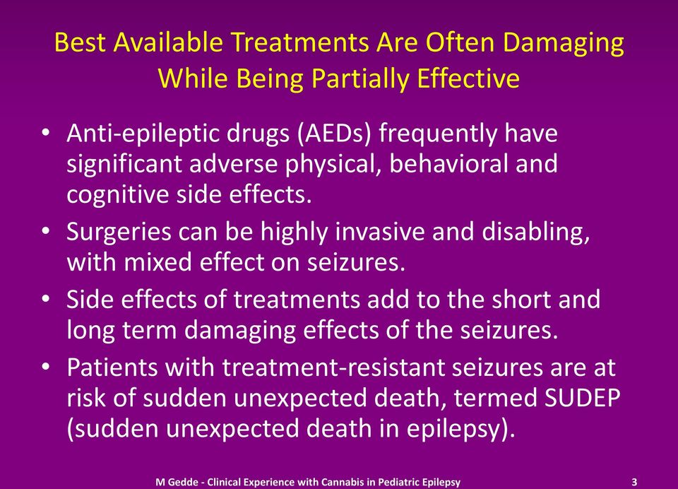 Side effects of treatments add to the short and long term damaging effects of the seizures.