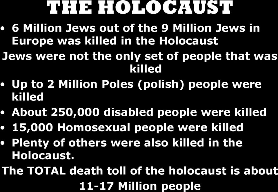 About 250,000 disabled people were killed 15,000 Homosexual people were killed Plenty of others