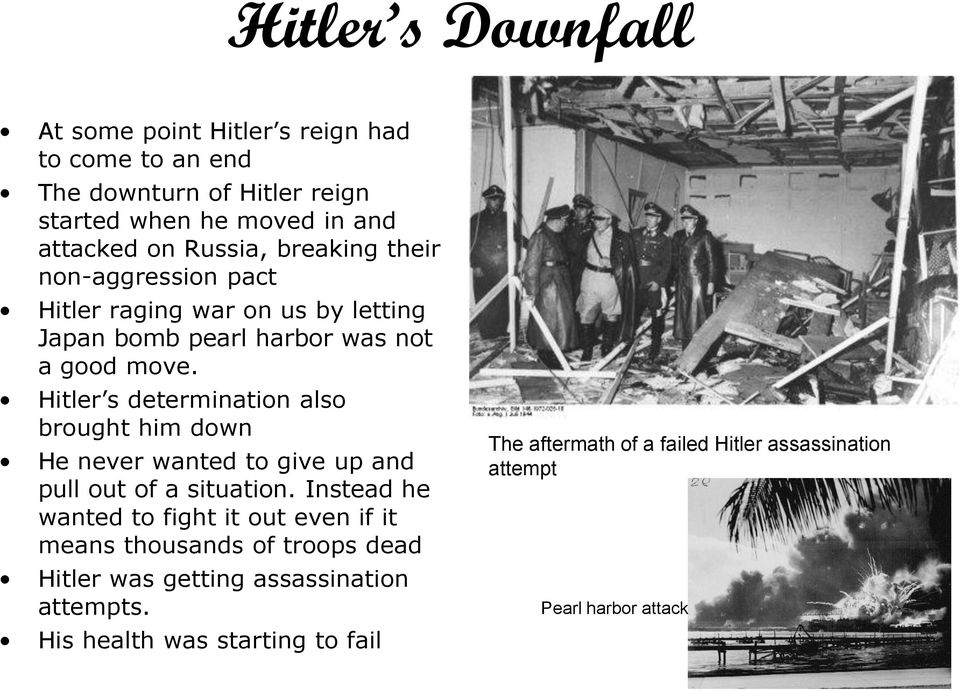 Hitler s determination also brought him down He never wanted to give up and pull out of a situation.