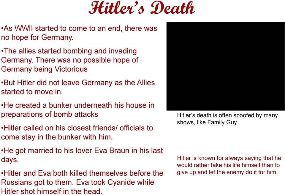 He created a bunker underneath his house in preparations of bomb attacks Hitler called on his closest friends/ officials to come stay in the bunker with him.