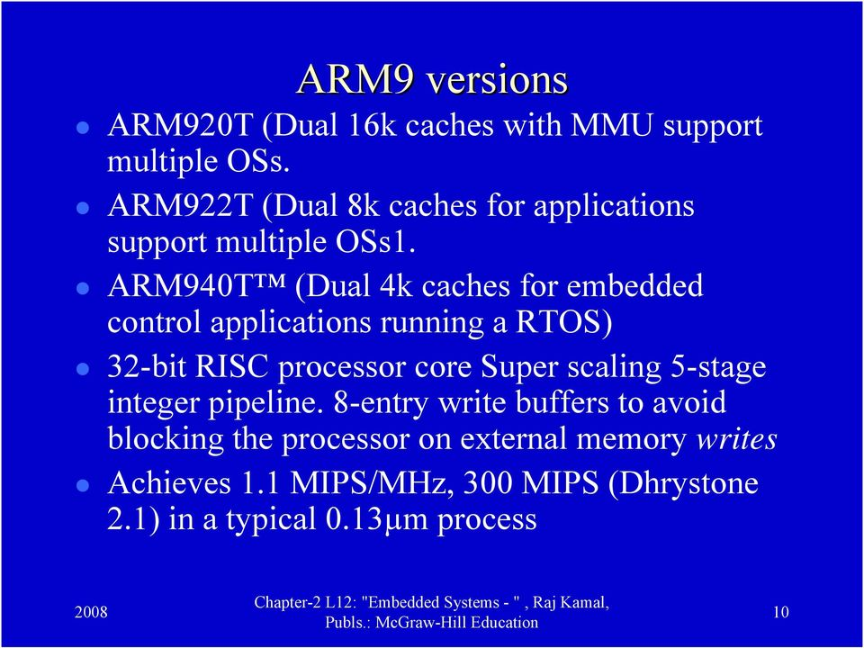 ARM940T (Dual 4k caches for embedded control applications running a RTOS) 32-bit RISC processor core Super