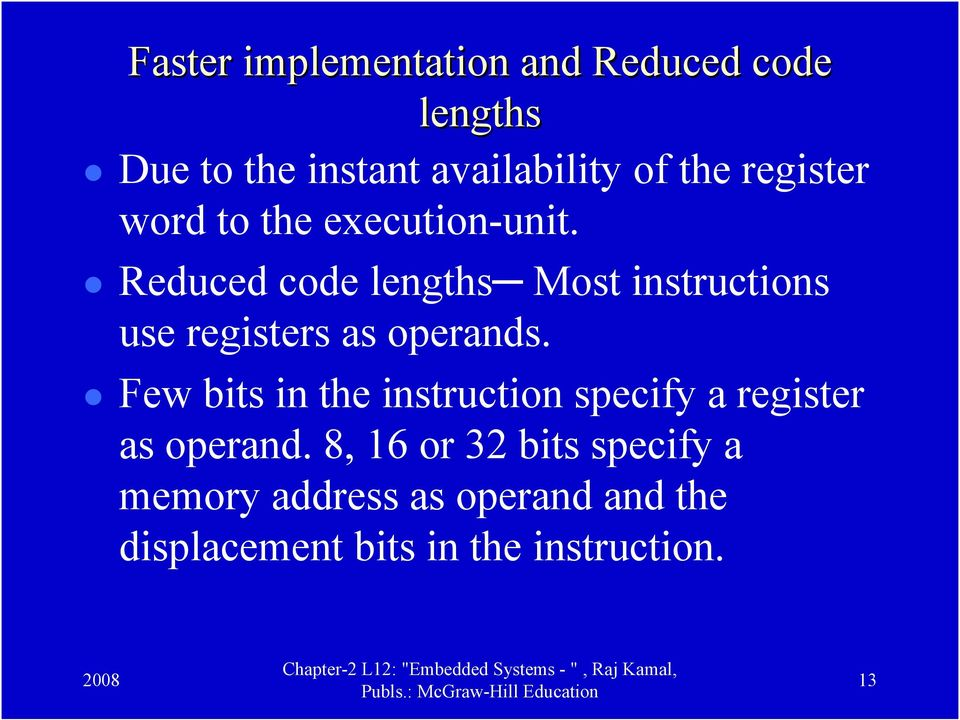 Reduced code lengths Most instructions use registers as operands.