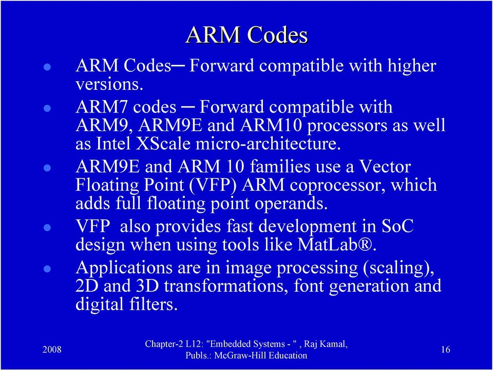 ARM9E and ARM 10 families use a Vector Floating Point (VFP) ARM coprocessor, which adds full floating point operands.