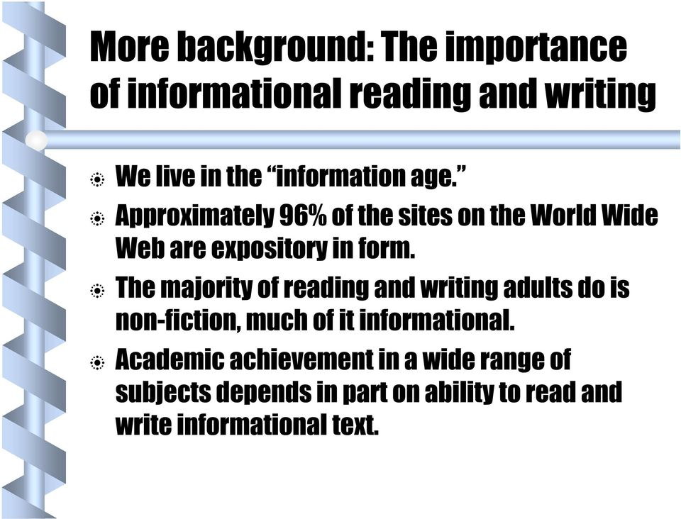 The majority of reading and writing adults do is non-fiction, much of it informational.