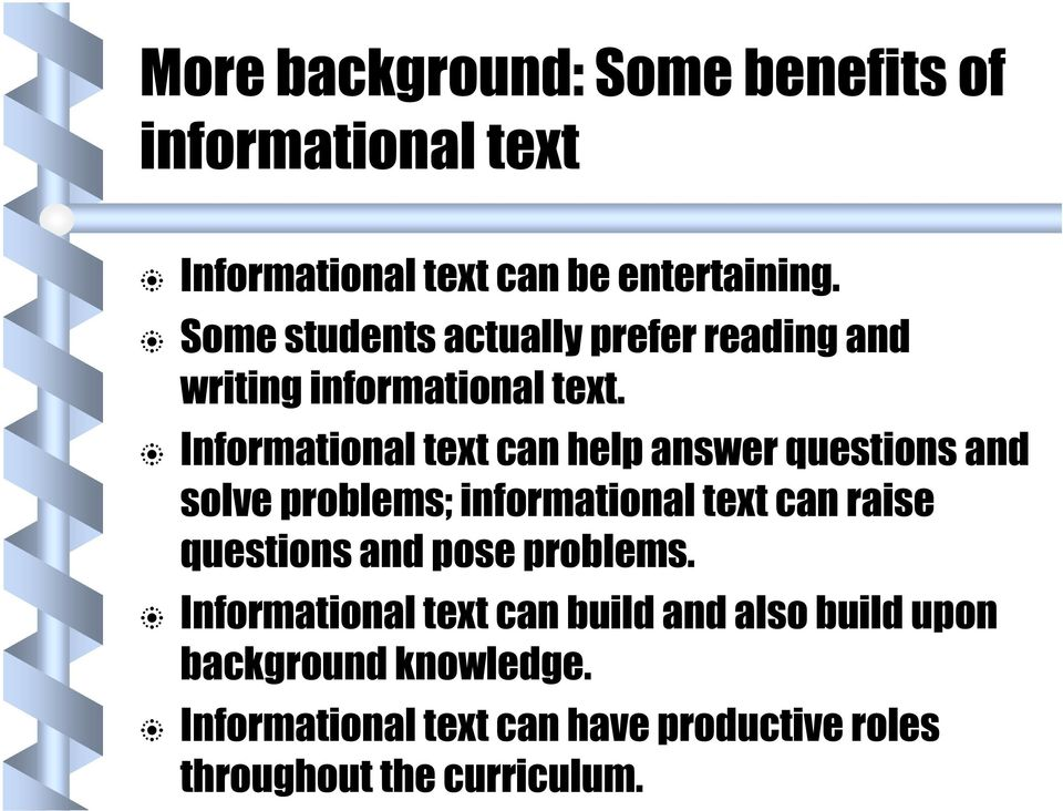 Informational text can help answer questions and solve problems; informational text can raise questions