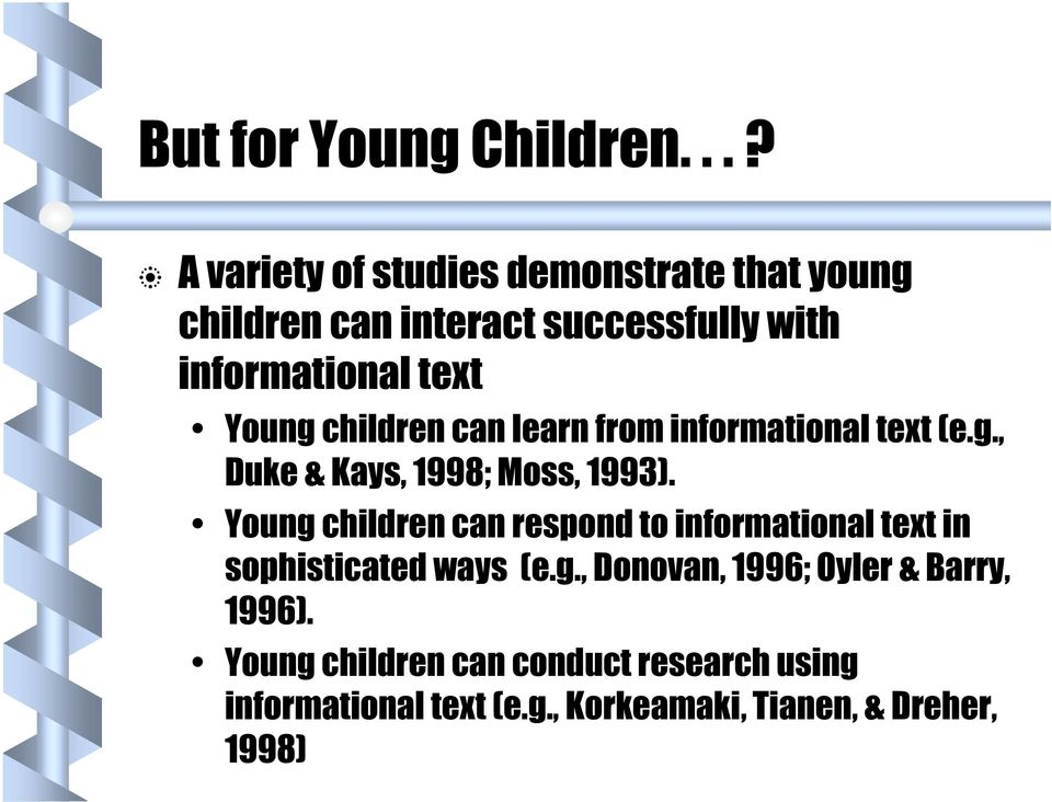 Young children can learn from informational text (e.g., Duke & Kays, 1998; Moss, 1993).