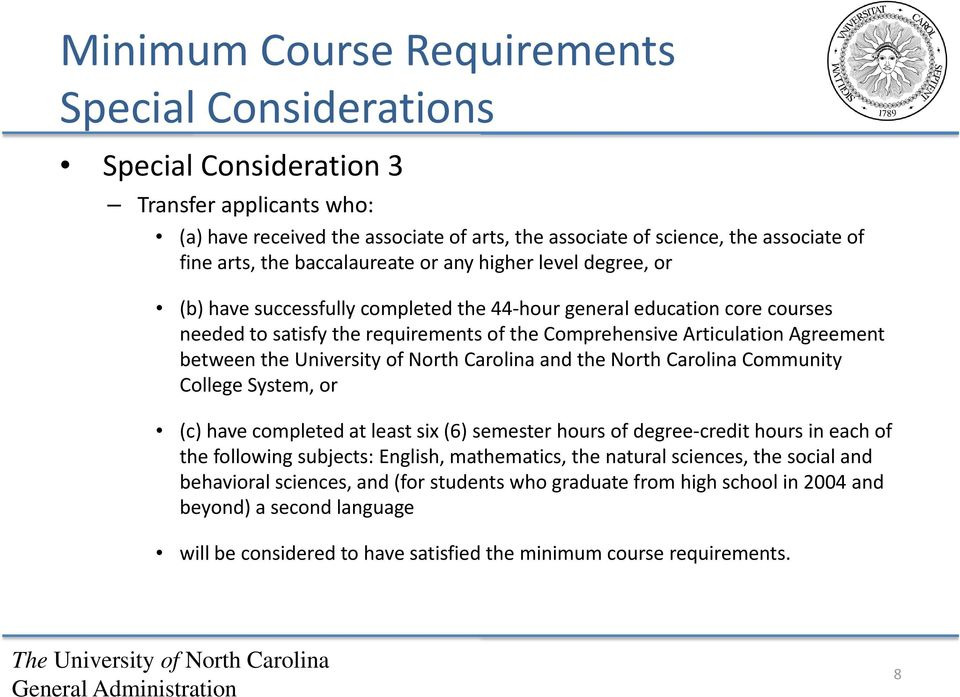 between the University of North Carolina and the North Carolina Community College System, or (c) have completed at least six (6) semester hours of degree credit hours in each of the following
