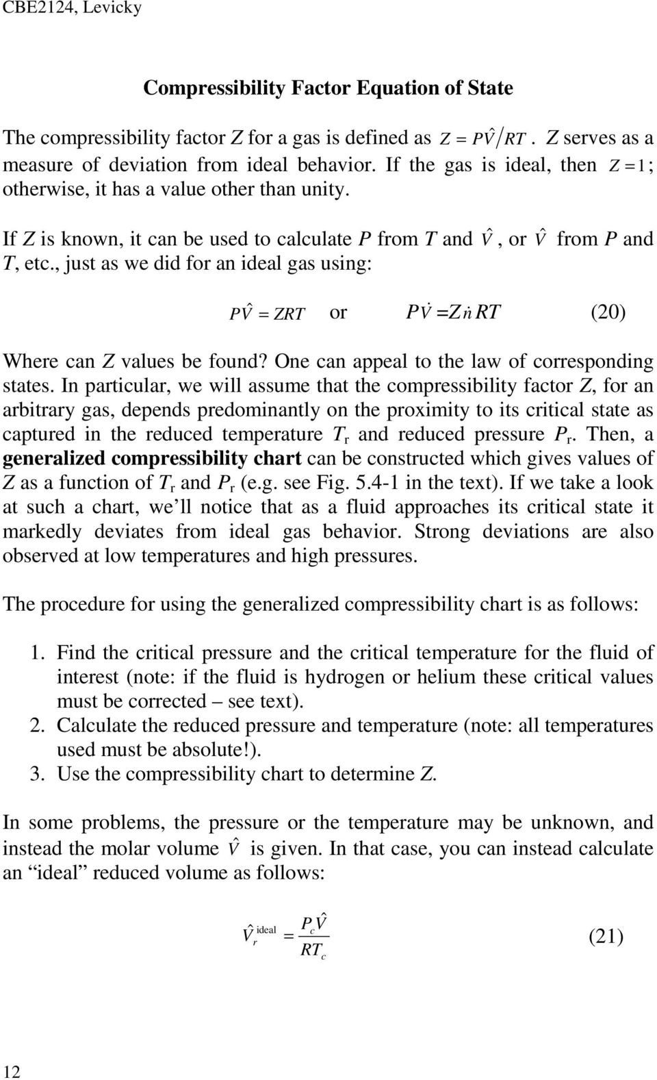 , just as we did for an ideal gas using: ˆ or PV & =Z n& RT (20) P V = ZRT Where an Z values be found? One an appeal to the law of orresponding states.