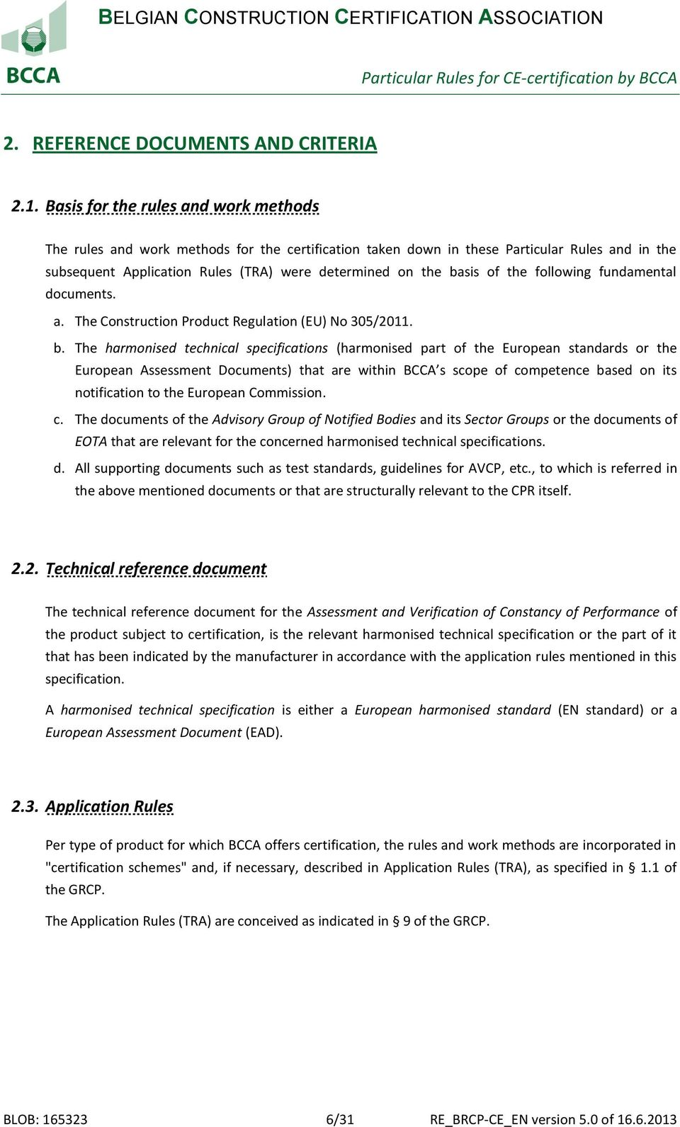 of the following fundamental documents. a. The Construction Product Regulation (EU) No 305/2011. b.