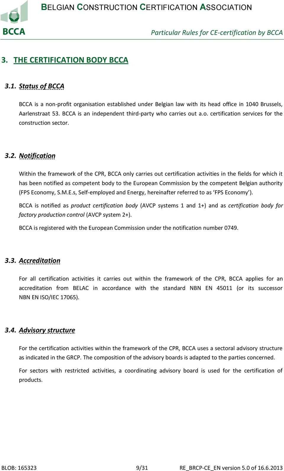 Notification Within the framework of the CPR, BCCA only carries out certification activities in the fields for which it has been notified as competent body to the European Commission by the competent
