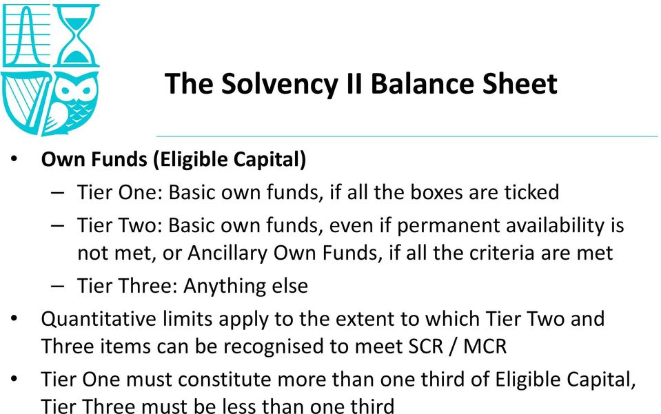Tier Three: Anything else Quantitative limits apply to the extent to which Tier Two and Three items can be recognised