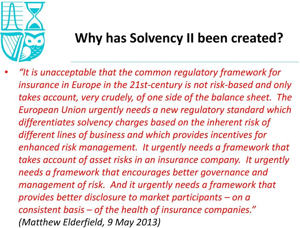 The European Union urgently needs a new regulatory standard which differentiates solvency charges based on the inherent risk of different lines of business and which provides incentives for enhanced